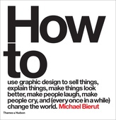 obálka: Michael Bierut | How to use graphic design to sell things, explain things, make things look better, make people laugh, make people cry, and (every once in a while) change the world